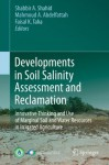 Developments in Soil Salinity Assessment and Reclamation: Innovative Thinking and Use of Marginal Soil and Water Resources in Irrigated Agriculture - Shabbir A. Shahid, Mahmoud A. Abdelfattah, Faisal K. Taha