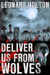 Deliver Us From Wolves (The Father Bredder Mysteries Book 3) - Leonard Holton