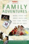 Family Adventures: More Than 700 Great Adventures for You and Your Kids of All Ages - Christine Loomis