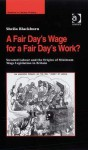 Fair Day S Wage for a Fair Day S Work?, A: Sweated Labour and the Origins of Minimum Wage Legislation in Britain - Sheila M. Blackburn