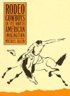 Rodeo Cowboys In The North American Imagination - Michael Allen