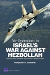Air Operations in Israel's War Against Hezbollah: Learning from Lebanon and Getting It Right in Gaza (Project Air Force) - Benjamin S. Lambeth