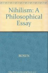 Nihilism a Philosophical Essay - Stanley Rosen