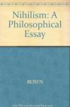 Nihilism a Philosophical Essay - Stanley Rosen