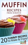 Muffin Recipes from Scratch: 20 Sweet and Savory Recipes - Chef Goodies