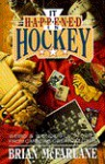 It Happened in Hockey: Weird & Wonderful Stories from Canada's Greatest Game - Brian McFarlane