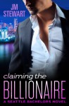 Claiming the Billionaire - J.M. Stewart