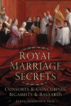 Royal Marriage Secrets: Consorts & Concubines, Bigamists & Bastards - John Ashdown-Hill
