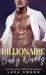 Billionaire Baby Daddy: A Second Chance Romance - Lara Swann