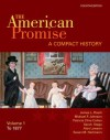 The American Promise: A Compact History, Volume I: To 1877 - James Roark, Michael Johnson, Alan Lawson, Sarah Stage, Susan Hartmann, Michael P. Johnson, Patricia Cline Cohen, Susan M. Hartmann