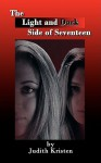The Light and Dark Side of Seventeen - Judith Kristen