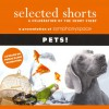 Selected Shorts: Pets! - Gail Godwin, Ana Menendez, Robertson Davies, Molly Giles, T. C. Boyle, Max Steele, Jane Curtin, Jacqueline Kim, Charles Keating, Inc. Symphony Space