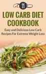 Low Carb Diet Cookbook: Quick And Easy Low Carb Recipes For Extreme Weight Loss (Low Carb Diet and Weight Loss Recipes) - Karen Green