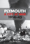 Plymouth: A City at War, 1914-45 - John Van der Kiste