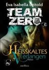 Heisskaltes Verlangen (Team Zero) (German Edition) - Eva Isabella Leitold