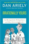 Irrationally Yours: On Missing Socks, Pickup Lines, and Other Existential Puzzles - Dan Ariely, William Haefeli