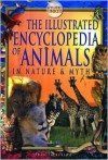 The Illustrated Encyclopedia of Animals: In Nature and Myth - Fran Pickering