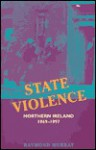 State Violence: Northern Ireland 1969-1997 - Raymond Murray