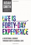 Life Is _____ Forty-Day Experience: A Devotional Journey Through God's Illogical Love - Judah Smith