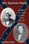 Spartan Band: Burnett's 13th Texas Cavalry in the Civil War - Thomas Reid