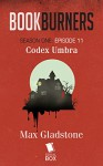 Bookburners: Codex Umbra (Season 1, Episode 11) - Mur Lafferty, Max Gladstone, Margaret Dunlap, Brian Francis Slattery