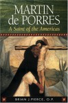 Martin de Porres: A Saint of the Americas - Brian J. Pierce