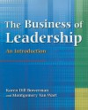 The Business of Leadership: An Introduction - Karen Dill Bowerman, Montgomery Van Wart
