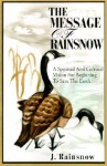 The Message of Rainsnow: A Spiritual and Cultural Vision for Beginning to Save the Earth - J. Rainsnow
