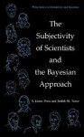 The Subjectivity of Scientists and the Bayesian Approach - S. James Press, Judith M. Tanur