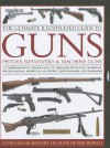 The Ultimate Illustrated Guide to Guns, Pistols, Revolvers and Machine Guns: A Comprehensive Chronology of Firearms with Full Technical Specification, ... Photographs and Diagrams (2 Book Slipcase) - Will Fowler, Anthony North, Patrick Sweeney, Charles Stronge