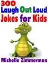300 Laugh Out Loud Jokes for Kids - Michelle Zimmerman