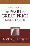 The Pearl of Great Price Made Easier (Gospel Study) - David J. Ridges