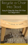 Recycle a Chair Into Stool: Easy & Step-By-Step DIY Plan For Beginners - Jack Anderson