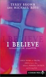 I Believe: God's Word on Truth, Jesus, Love, Fear, School, Friends, Church, and Living Life - Terry Brown, Michael Ross