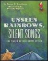 Unseen Rainbows, Silent Songs: The World Beyond Human Senses - Susan Goodman, Beverly Duncan