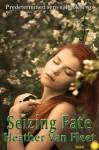 Seizing Fate (Predetermined Series) - Heather Van Fleet