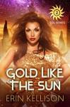 Gold Like the Sun: Sol Series 2 - Erin Kellison