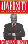 Adversity Is Temporary: An Autobiography - Norman Henry