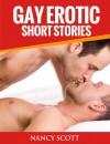 Gay Erotic Short Stories (Volume 1) - Nancy Scott