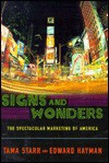 Signs and Wonders : The Spectacular Marketing of America - Tama Starr
