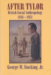 After Tylor: British Social Anthropology, 1888-1951 - George W. Stocking Jr.