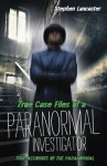 True Casefiles of a Paranormal Investigator - Stephen Lancaster