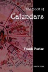 The Book of Calendars, Conversion Tables from 60 Ancient and Modern Calendars to the Julian and Gregorian Calendars - Frank Parise