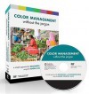 Color Management Without the Jargon: A Simple Approach for Designers and Photographers Using the Adobe Creative Suite [With DVD] - Conrad Chavez