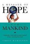 A Message of Hope for Mankind: Creating the New Planet Earth Includes Channelling from Astara - Chris Hamilton