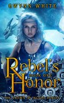 Rebel's Honor: Book One in Crown of Blood Series - Gwynn White
