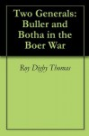 Two Generals: Buller and Botha in the Boer War - Roy Digby Thomas