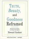 Truth, Beauty, and Goodness Reframed: Educating for the Virtues in the Twenty-First Century (MP3 Book) - Howard Gardner