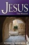 Jesus: The Mission - Kenneth Schenck