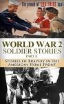 World War 2 Soldier Stories Part X: Stories of Bravery in the American Home Front (World War 2, WW2, World War II, WWII, soldier stories, a higher call, ... killing patton, unbroken, american Book 1) - Ryan Jenkins